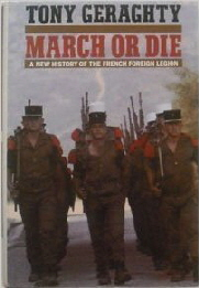 March or Die A New History of the French Foreign Legion